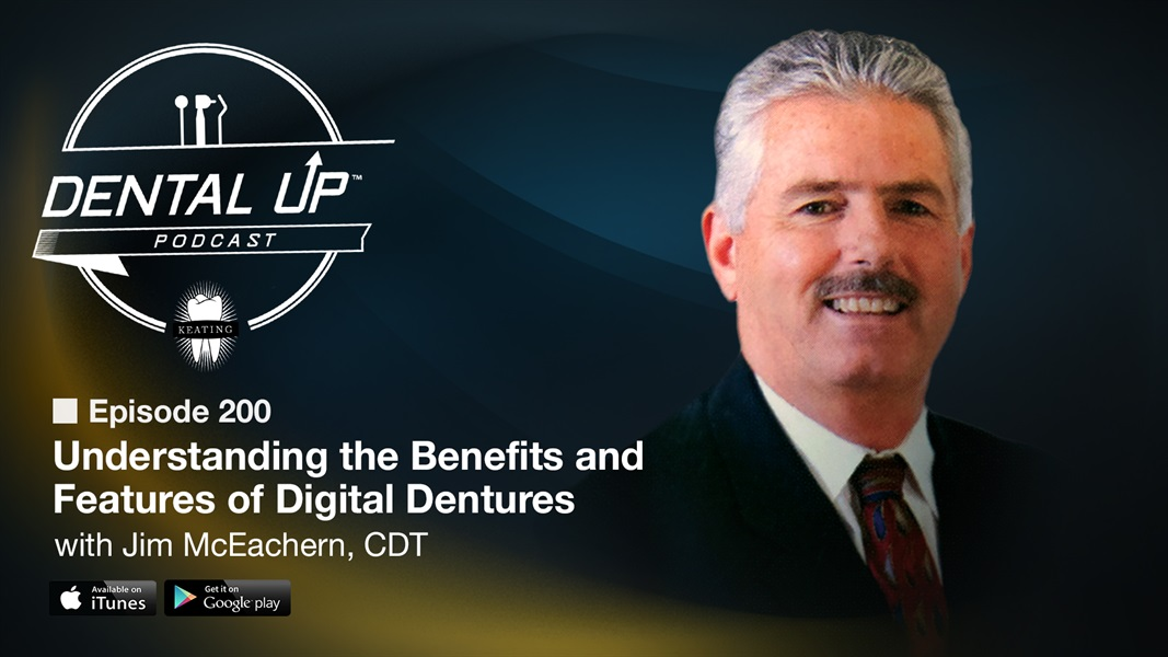 Understanding the Benefits and Features of Digital Dentures with Jim McEachern,CDT