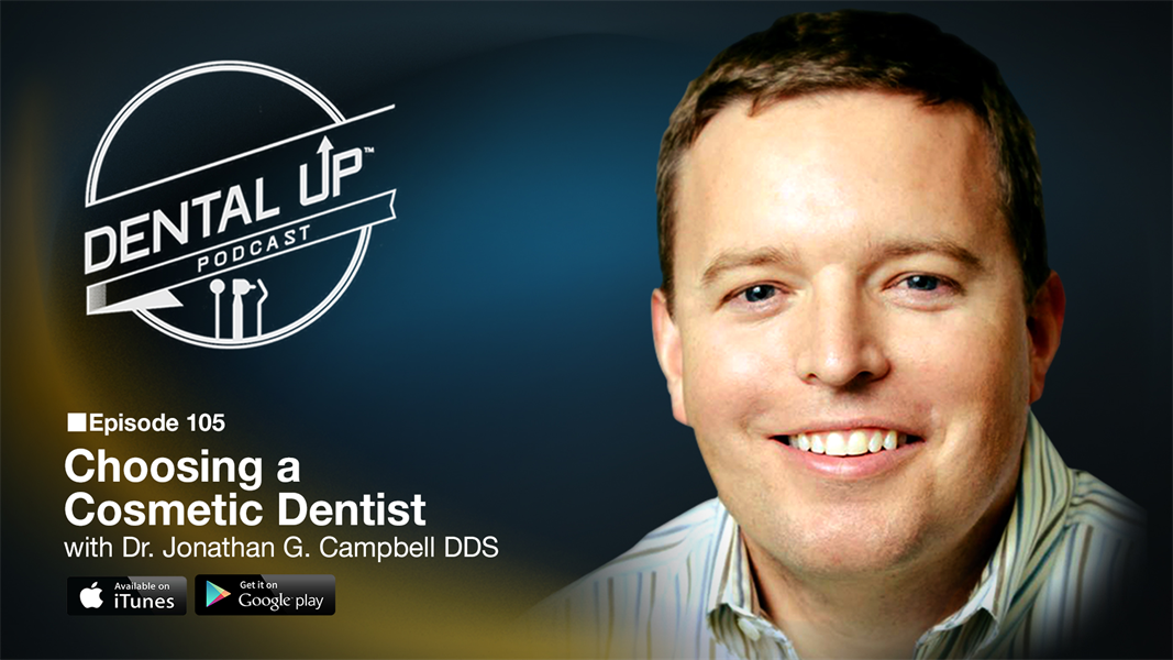 Choosing a Cosmetic Dentist with Dr. Jonathan G. Campbell DDS