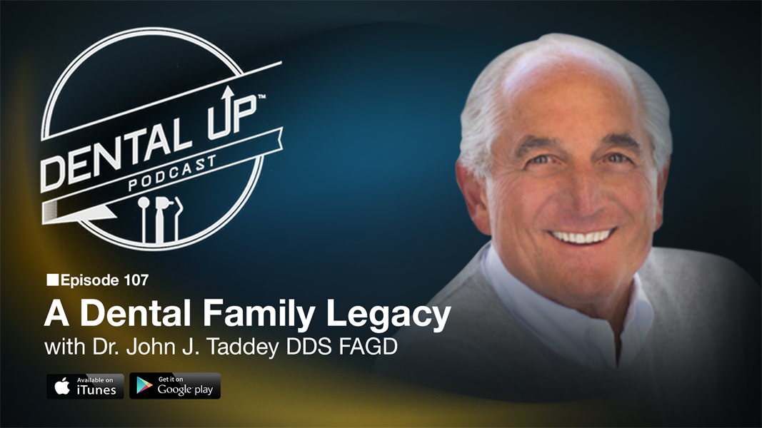A Dental Family Legacy with Dr. John J. Taddey DDS FAGD