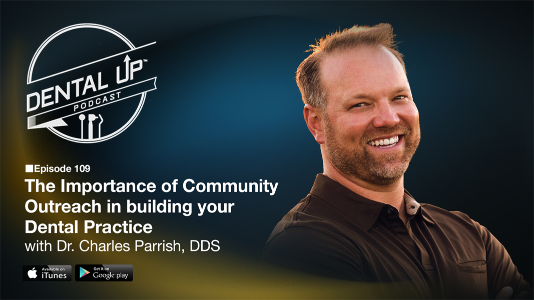 The Importance of Community Outreach in building your Dental Practice with Dr. Charles Parrish DDS