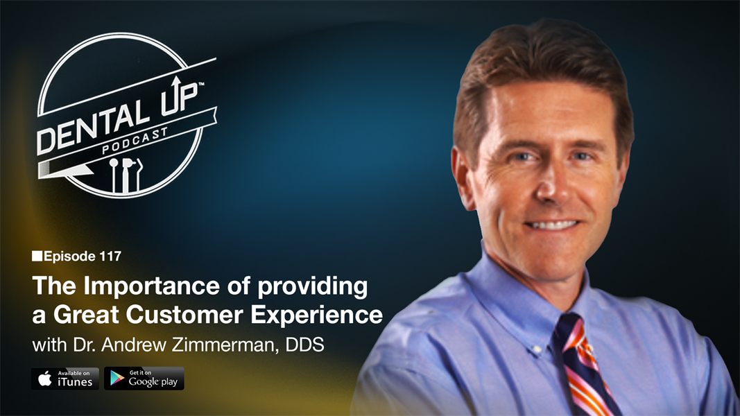 The Importance of providing a great Customer Experience with Dr. Andrew Zimmerman, DDS