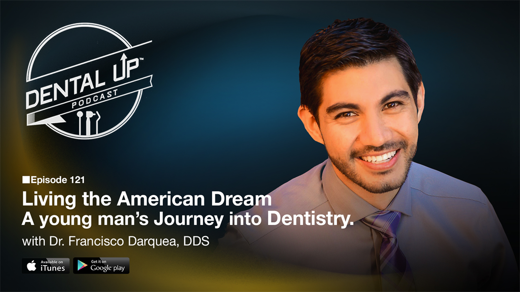 Living the American Dream, A young man's journey into Dentistry with Dr. Francisco Darquea, DDS