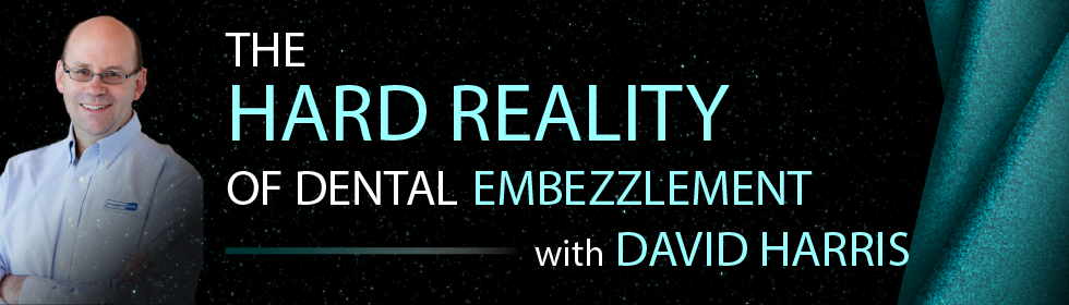 The Hard Reality of Dental Embezzlement with David Harris