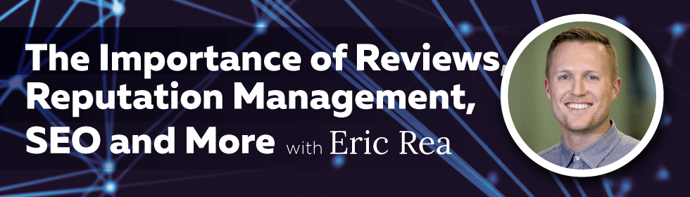 The Importance of Reviews, Reputation Management, SEO and More with Eric Rea of Podium