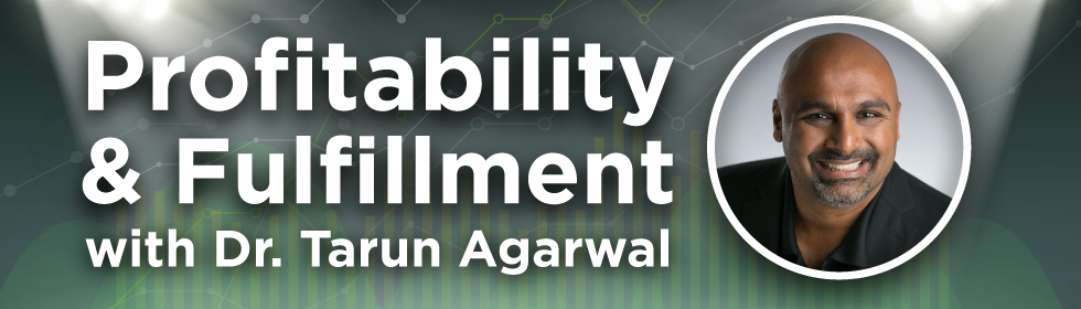 Profitability & Fulfillment with Dr. Tarun Agarwal