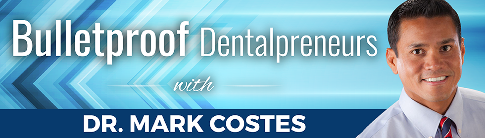 Bulletproof Dentalpreneurs with Dr. Mark Costes