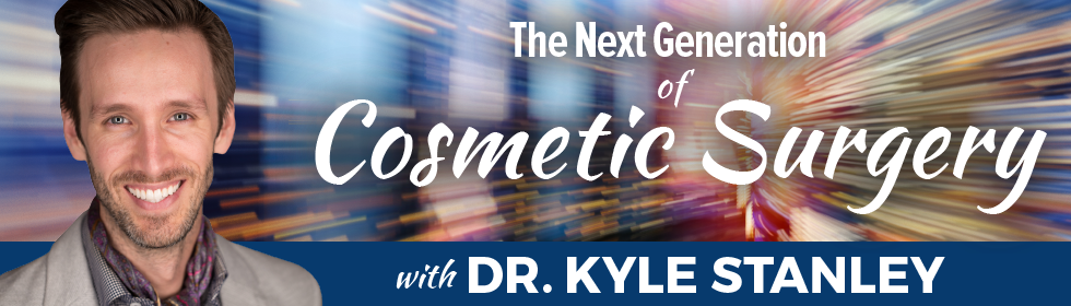 The Next Generation of Cosmetic Surgery with Dr. Kyle Stanley