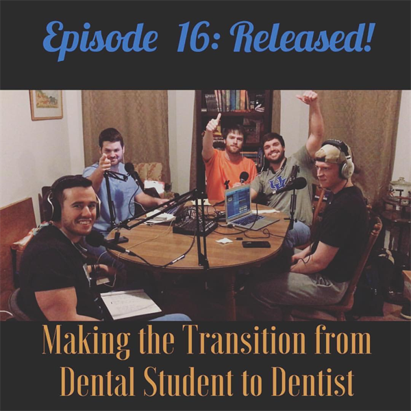 Episode #16: Making the Transition From Dental Student to Dentist!