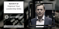 The Savvy Dentist #30: How To Improve Your Leadership Skills And Grow Your Practice