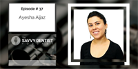 The Savvy Dentist #37: How To Put Your Business Onto Autopilot, With Dr Ayesha Aijaz