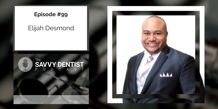 99. The Secrets of Successful Dental Entrepreneurs with Elijah Desmond