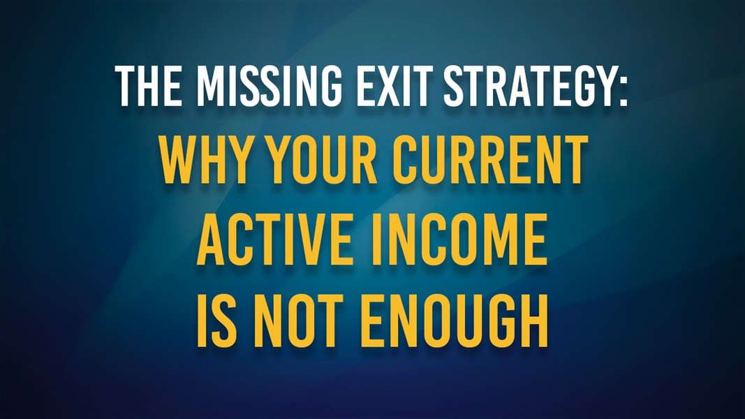 The missing exit strategy: why your current active income is not enough