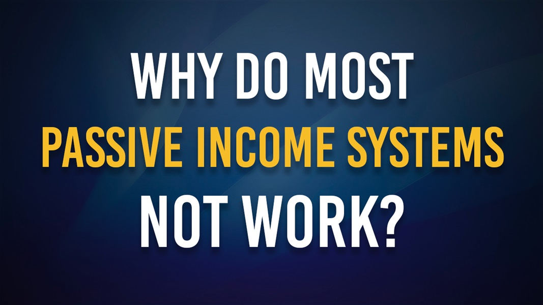 Why do most passive income systems not work?