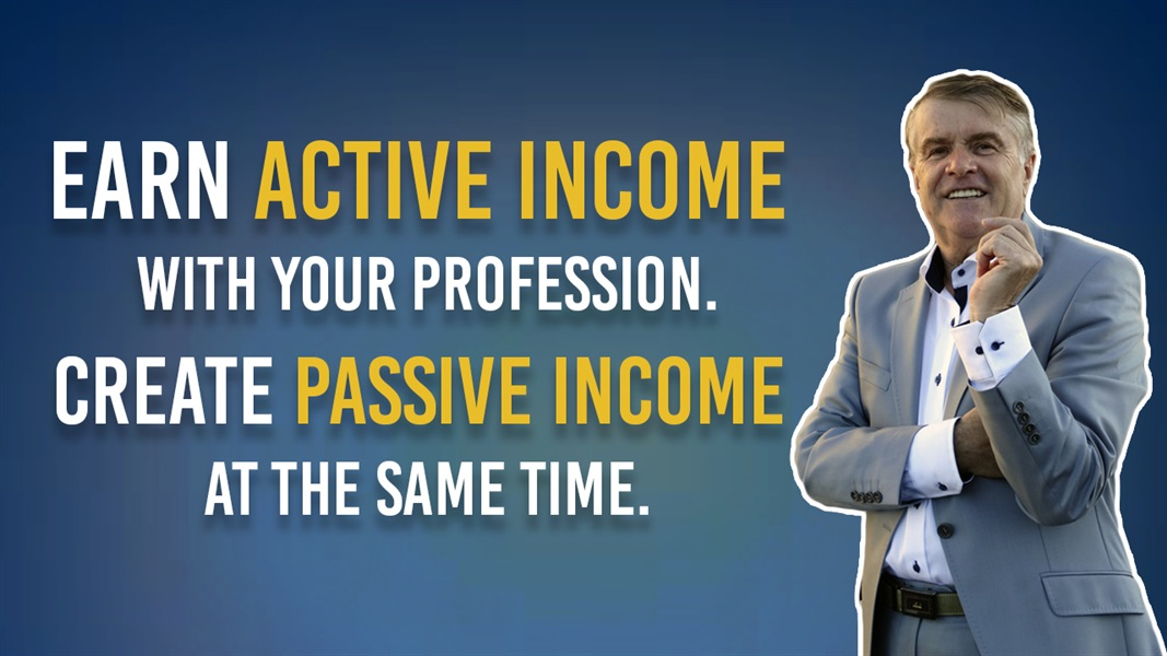 Earn active income with your profession. Create passive income at the same time.