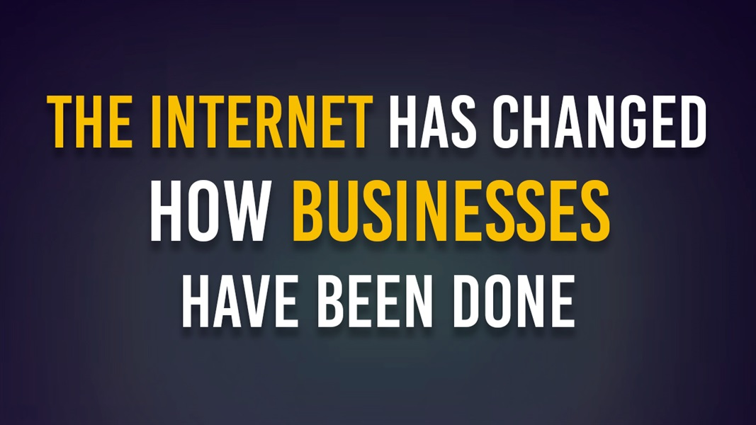 The Internet Has Changed How Businesses Have Been Done