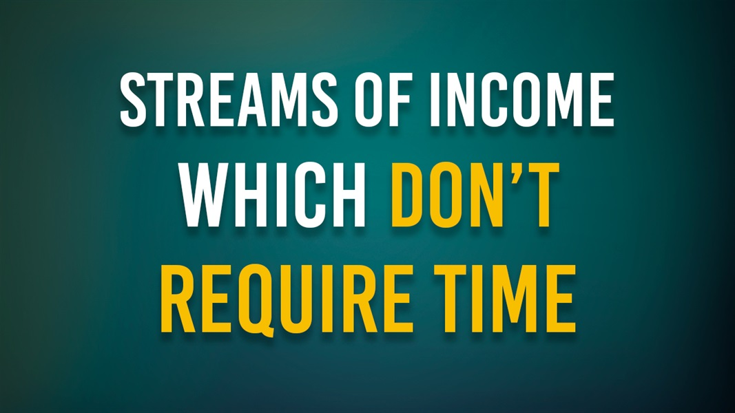 Streams of Income Which Don't Require Time