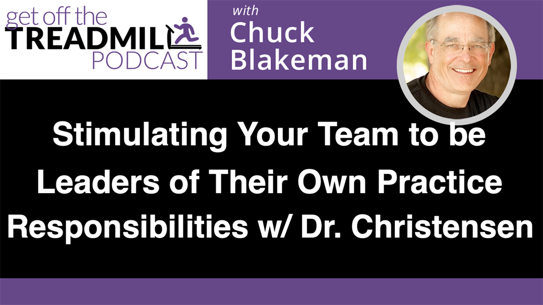 Stimulating Your Team to be Leaders of Their Own Practice Responsibilities w/ Dr. Gordon Christensen