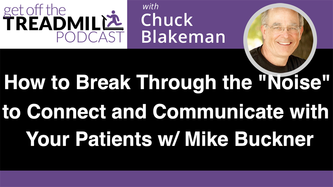 """How to Break Through the """"Noise"""" Today to Connect and Communicate with Your Patients w/ Mike Buckner"""