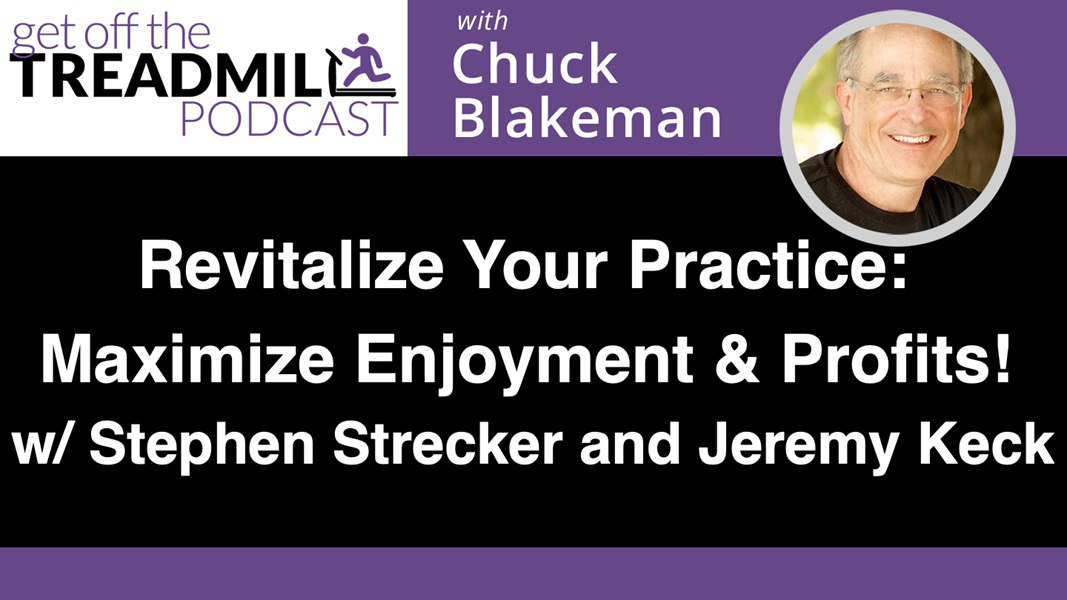 Revitalize Your Practice: Maximize Enjoyment and Profits! With Stephen Strecker and Jeremy Keck