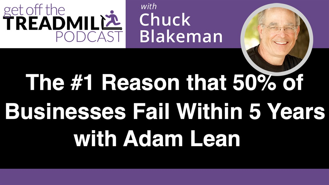 The #1 Reason That 50% of Businesses Fail Within 5 years (and How Business Owners Can Prevent it From Happening to Them) with Adam Lean
