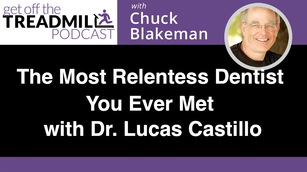 The Most Relentless Dentist You Ever Met with Dr. Lucas Castillo