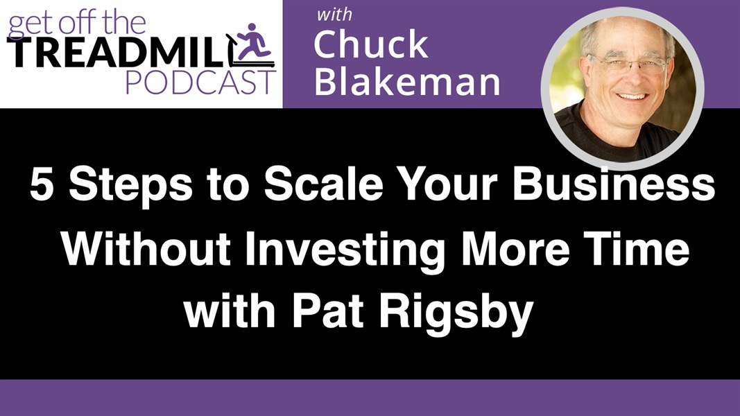 5 Steps to Scale Your Business Without Investing More Time with Pat Rigsby