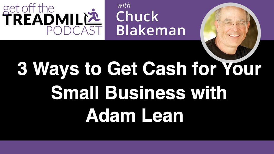 3 Ways to Get Cash for Your Small Business (and Why They're Not All Ideal) with Adam Lean