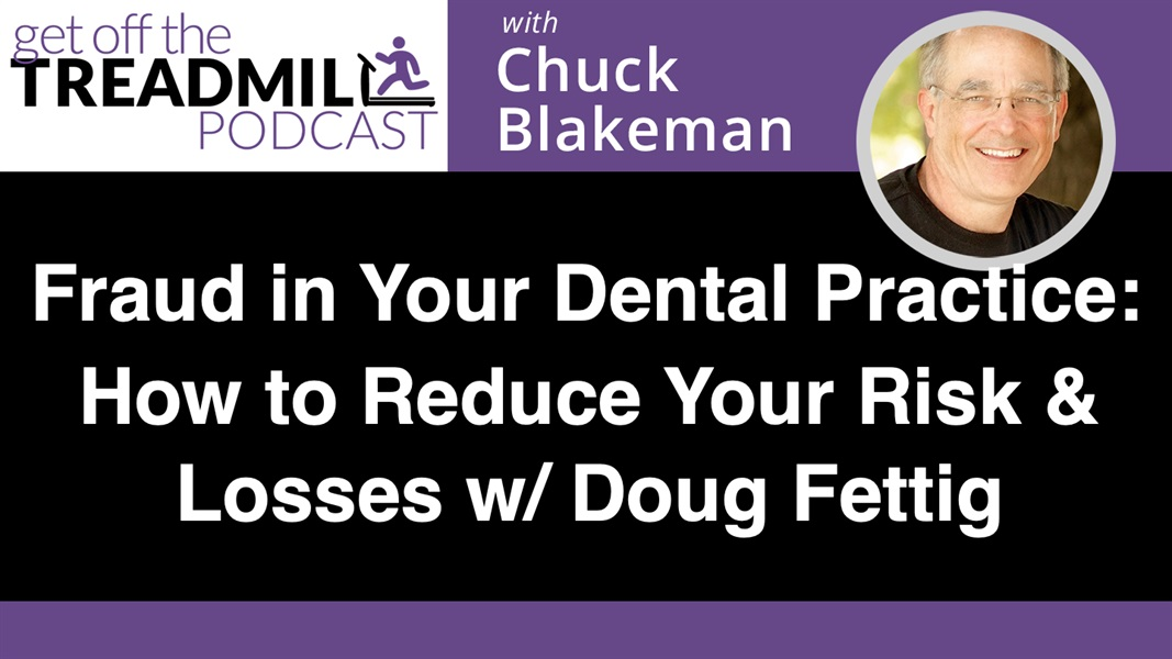 Fraud in Your Dental Practice: How to Reduce Your Risk and Losses with Doug Fettig