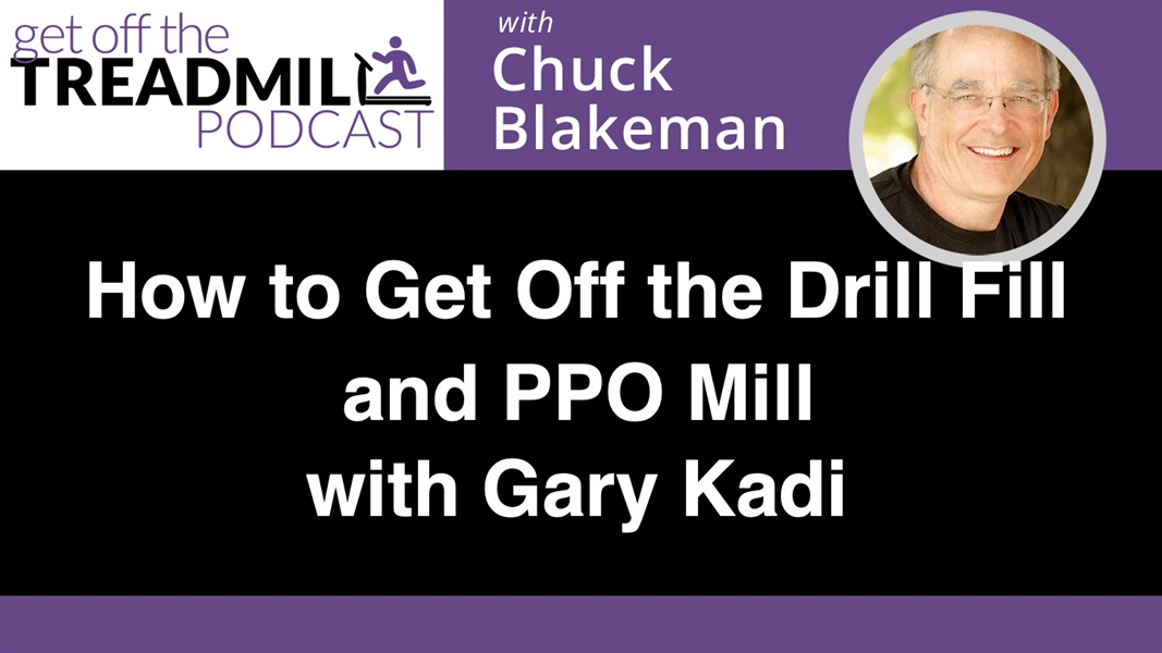 How to Get Off the Drill Fill and PPO Mill with Gary Kadi