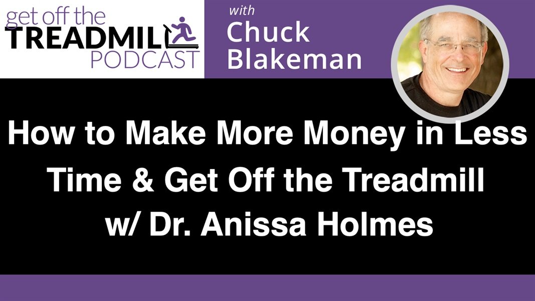 How to Make More Money in Less Time and Get Off the Treadmill with Dr. Anissa Holmes