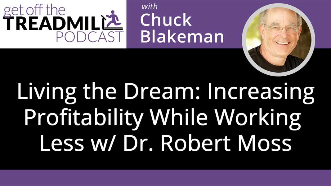 Living the Dream: Increasing Profitability While Working Less with Dr. Robert Moss