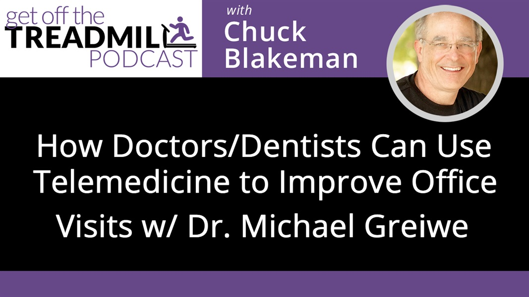 How Doctors/Dentists Can Use Telemedicine to Improve Office Visits with Dr. Michael Greiwe