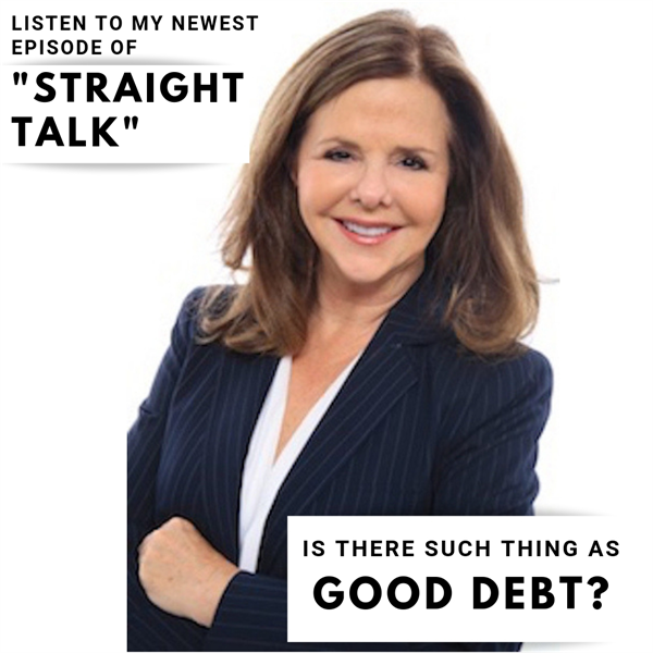Is There Such Thing as Good Debt? Dr. Bette Robin DDS JD, Straight Talk #7