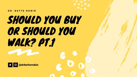 Should You Buy or Should You Walk? (Part 1)