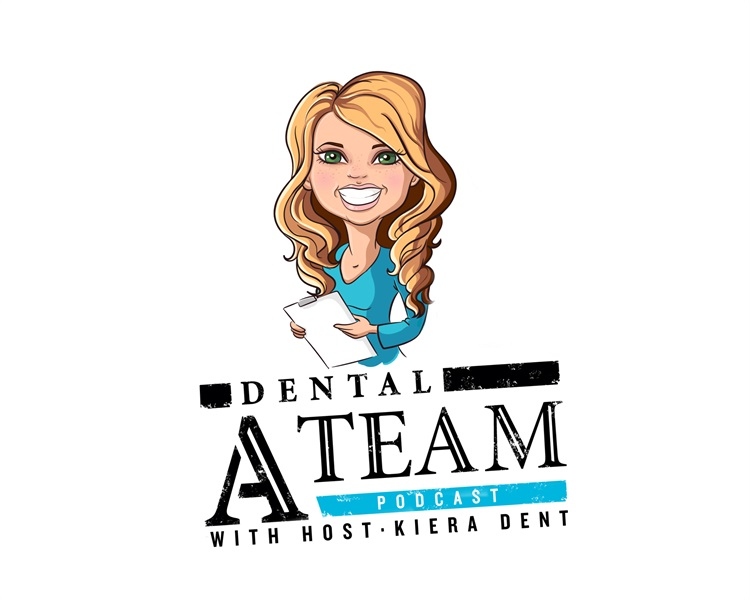 The Dental A Team with Kiera Dent