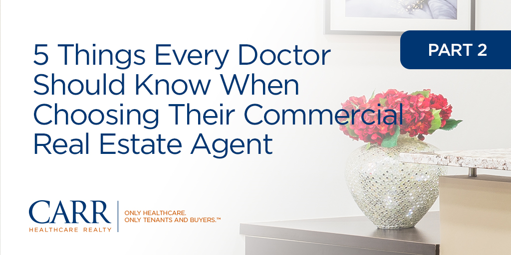 5 Things Every Doctor Should Know When Choosing Their Commercial Real Estate Agent | Part 2