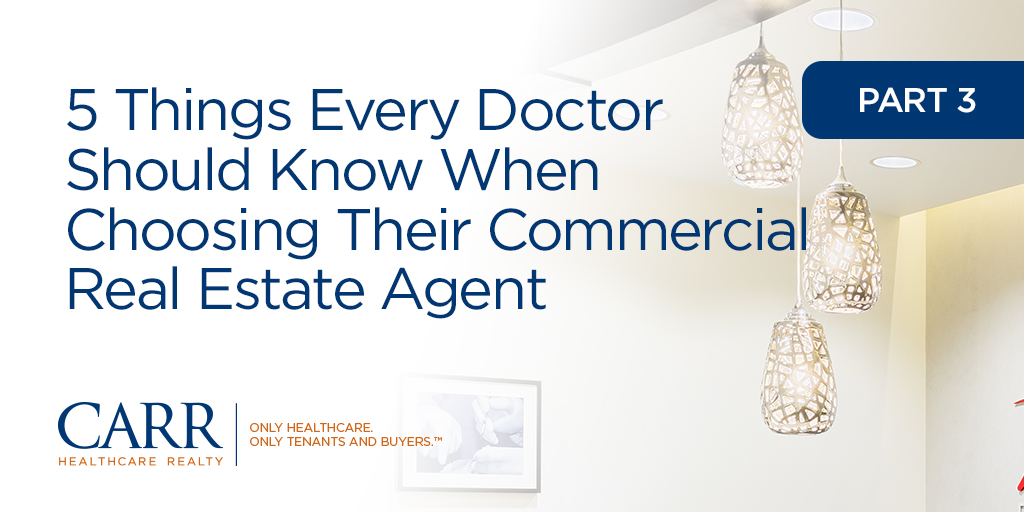 5 Things Every Doctor Should Know When Choosing Their Commercial Real Estate Agent | Part 3