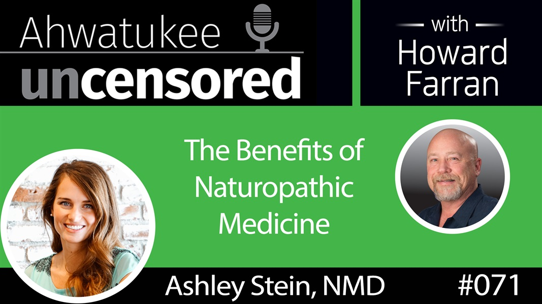 071 Dr. Ashley Stein on the Benefits of Naturopathic Medicine : Ahwatukee Uncensored with Howard Farran