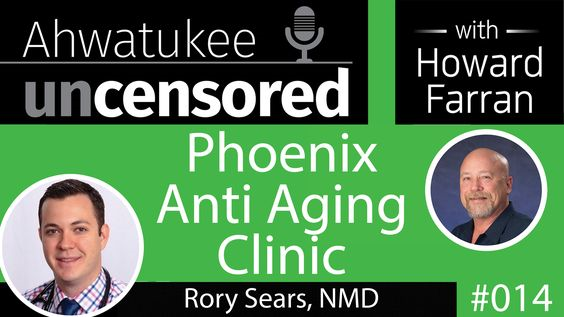 014 Phoenix Anti Aging Clinic with Rory Sears, NMD : Ahwatukee Uncensored with Howard Farran