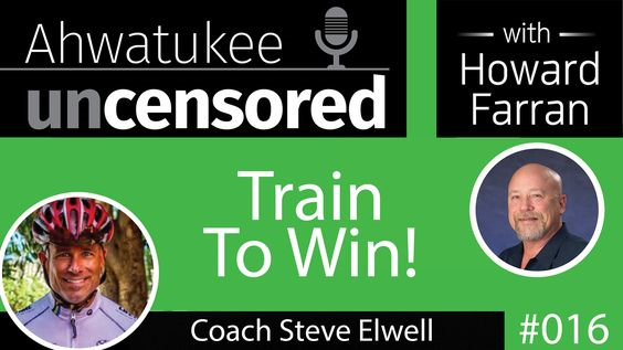 016 Train To Win! with Coach Steve Elwell : Ahwatukee Uncensored with Howard Farran