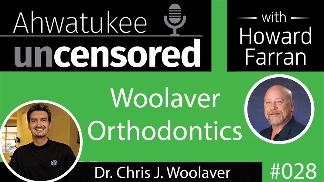 028 Woolaver Orthodontics with Dr. Chris J. Woolaver : Ahwatukee Uncensored with Howard Farran