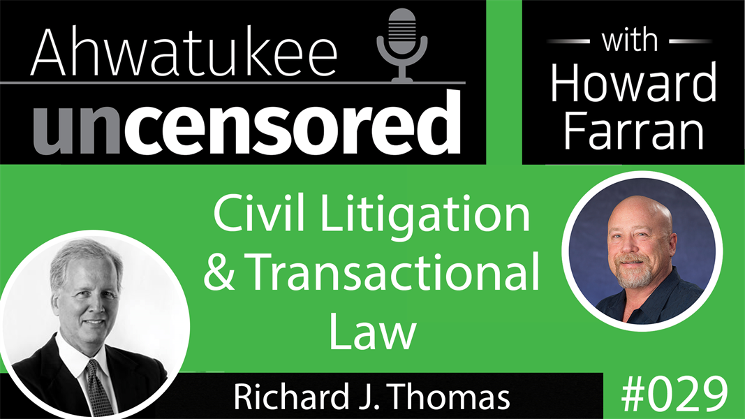 029 Civil Litigation and Transactional Law with Richard R. Thomas : Ahwatukee Uncensored with Howard Farran