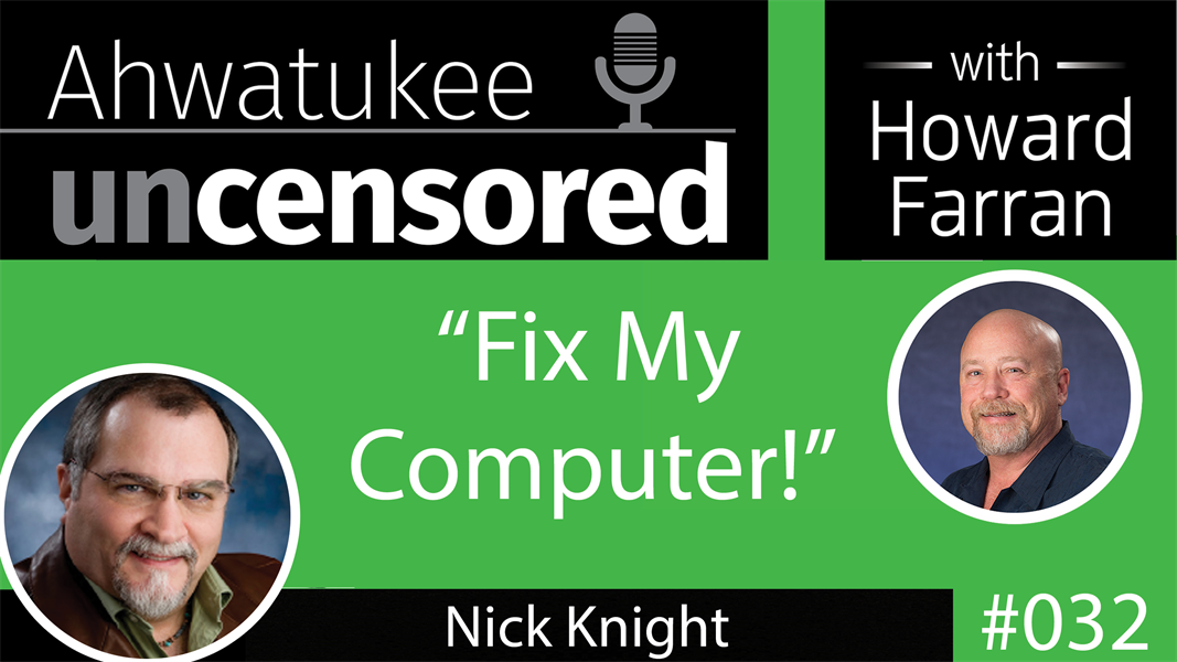"032 ""Fix My Computer!"" with Nick Knight : Ahwatukee Uncensored with Howard Farran"
