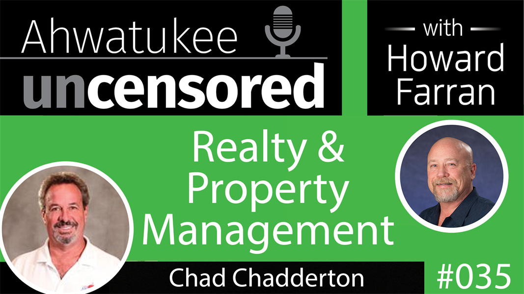 035 Realty & Property Management with Chad Chadderton : Ahwatukee Uncensored with Howard Farran