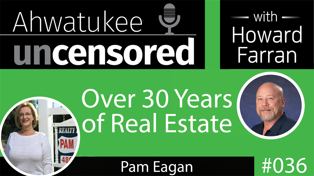 036 Over 30 Years of Real Estate with Pam Eagan : Ahwatukee Uncensored with Howard Farran