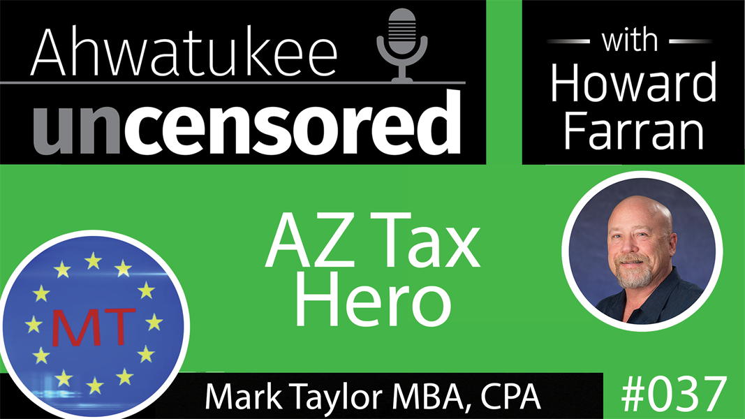 037 AZ Tax Hero with Mark Taylor MBA, CPA : Ahwatukee Uncensored with Howard Farran