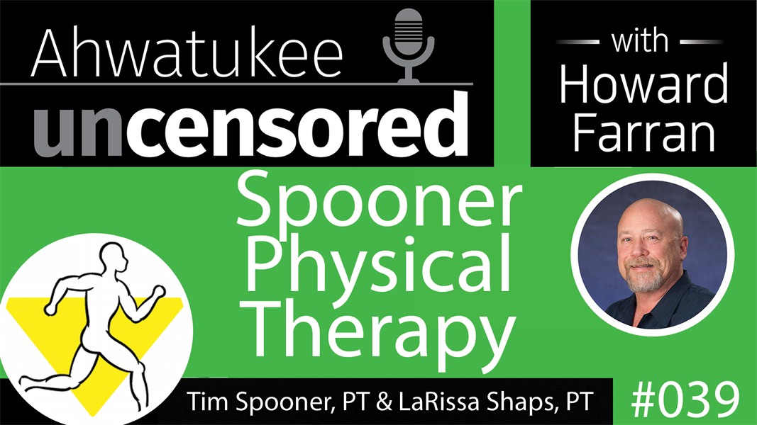 039 Spooner Physical Therapy with Tim Spooner, PT & LaRissa Shaps, PT : Ahwatukee Uncensored with Howard Farran