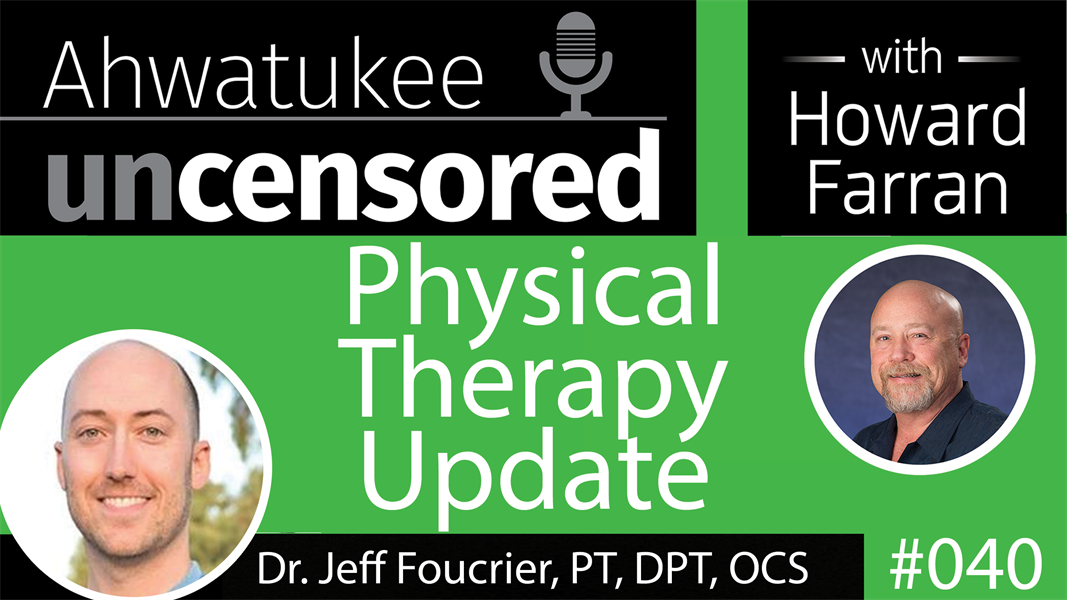040 Physical Therapy Update with Jeff Foucrier, PT, DPT, OCS : Ahwatukee Uncensored with Howard Farran