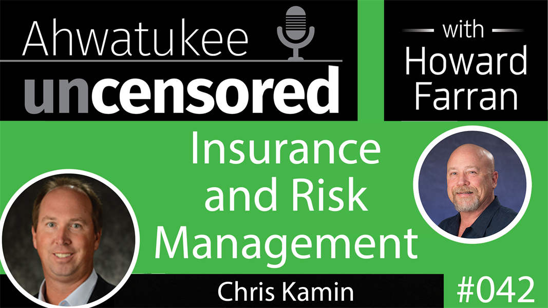 042 Insurance and Risk Management with Chris Kamin : Ahwatukee Uncensored with Howard Farran