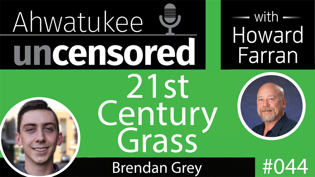 044 21st Century Grass with Brendan Grey : Ahwatukee Uncensored with Howard Farran